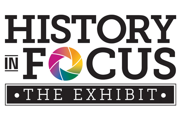 History in Focus: The Exhibit!