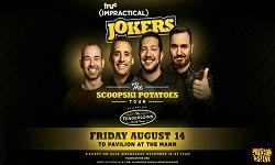 Preston & Steve from WMMR present truTV Impractical Jokers: The Scoopski Potatoes Tour